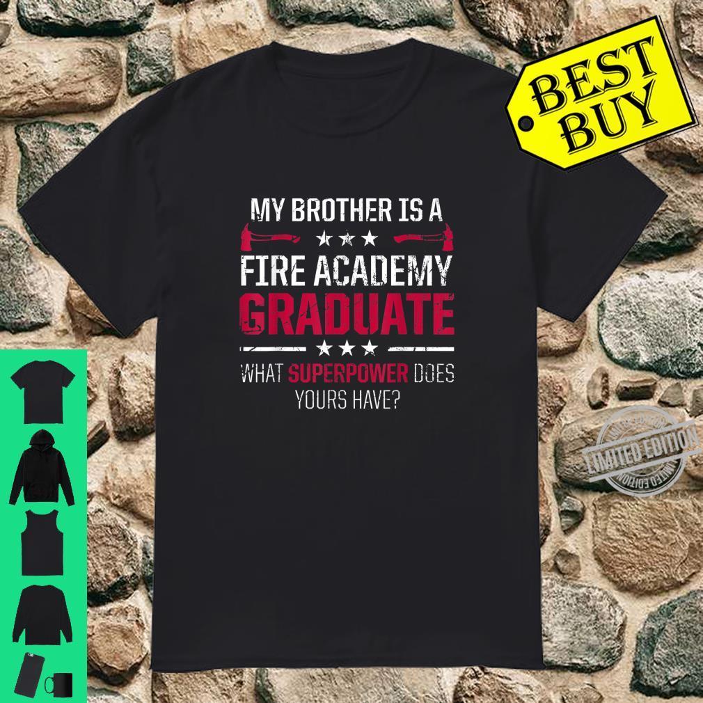 Fire Academy Student Brother Power Fireman Graduation Shirt