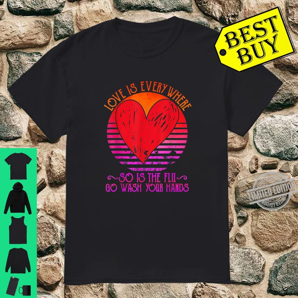 Love Is Everywhere So Is The Flu Go Wash Your Hands Dark Shirt