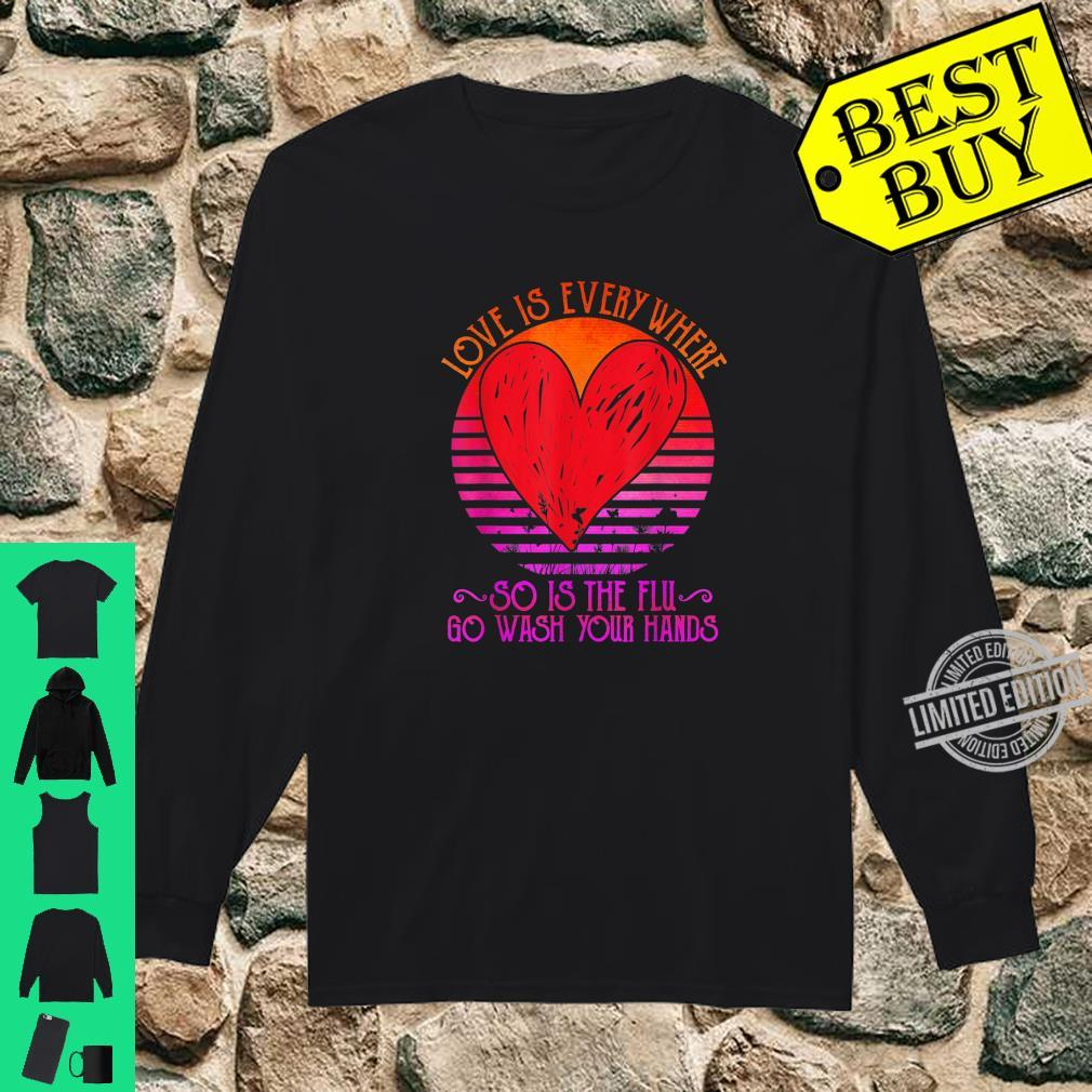 Love Is Everywhere So Is The Flu Go Wash Your Hands Dark Shirt long sleeved