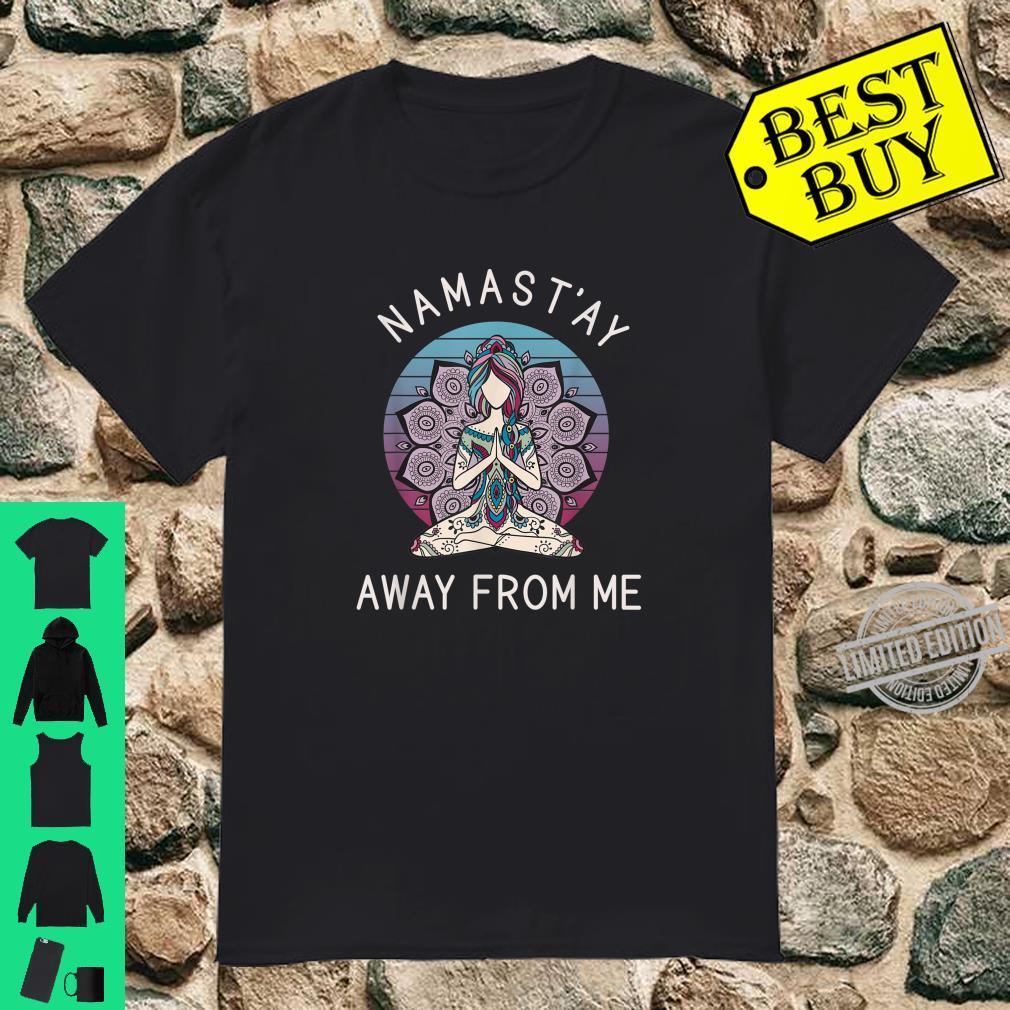 Namast'ay Away From Me Shirt